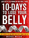 #3: 10 Days To Lose Your Belly: Look Younger, Reclaim Energy And Focus, Change Your Life ( LOSE UP TO 7-10 Pounds In The First 7 Days - ZERO Exercise Needed)