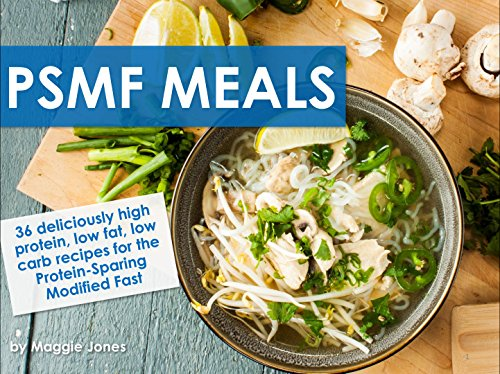 PSMF Meals: 36 deliciously high-protein, low-fat, low-carb recipes for the Protein-Sparing Modified Fast