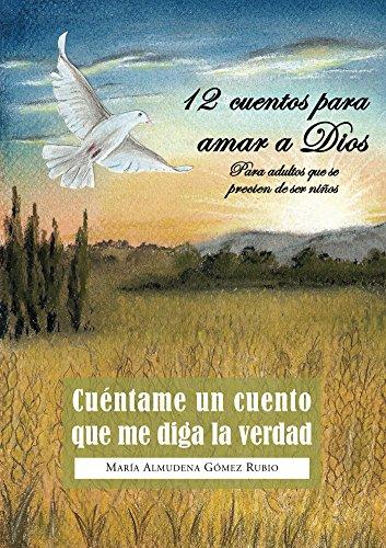 Cuéntame un cuento que me diga la verdad: 12 cuentos para amar a Dios