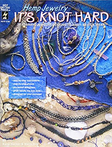 Hemp Jewelry It's Knot Hard: 28 Terrific Jewelry Designs to Knot, Bead & Wear by Katie Hacker (1-Feb-1997) Paperback