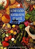 Alimentation méditerranéenne et santé - 250 recettes & 150 auteurs