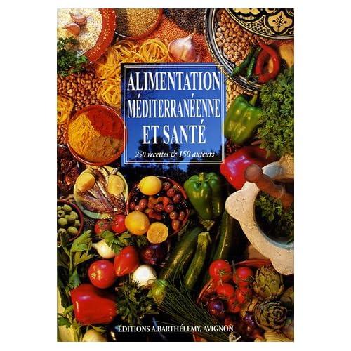 Alimentation méditerranéenne et santé : 250 recettes & 150 auteurs