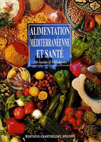 Alimentation méditerranéenne et santé : 250 recettes & 150 auteurs par Bernard Ely, Jean-Pierre Amiot, Collectif