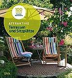 Attraktive Terrassen und Sitzplätze: 100 Ideen für grüne Wohlfühlorte -