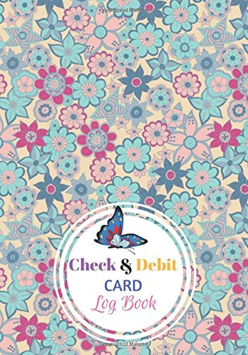 Check & Debit Card Log Book: : Cute Pink & Blue Floral Cover - Plus Notes area, Personal Checking Account Payment Record Tracker | Manage Cash Going ... Money Management) (Volume 1).