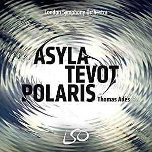 Thomas Ades: Trilogy (Polaris, Tevot, Asyla) [SACD+BLURAY] from LSO Live