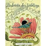 Eindrücke des Frühlings: Malbuch für Erwachsene: In die Natur eintauchen und den Stress vergessen  (Entspannung, Zen)