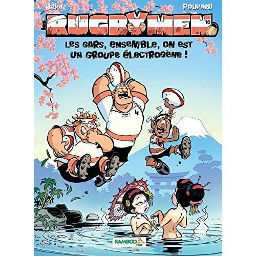 Les Rugbymen - tome 10 - Les gars, ensemble, on est un groupe électrogène !: Les gars, ensemble, on est un groupe electrogene !