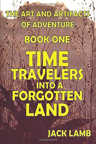 Time Travelers into a Forgotten Land (The Art and Artifacts of Adventure)