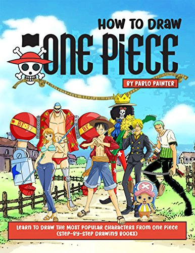 How to Draw One Piece: Learn to Draw the Most Popular Characters from One Piece (Step-by-Step Drawing Books) (English Edition)