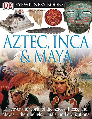 Eyewitness Aztec, Inca & Maya (Dk Eyewitness Books)