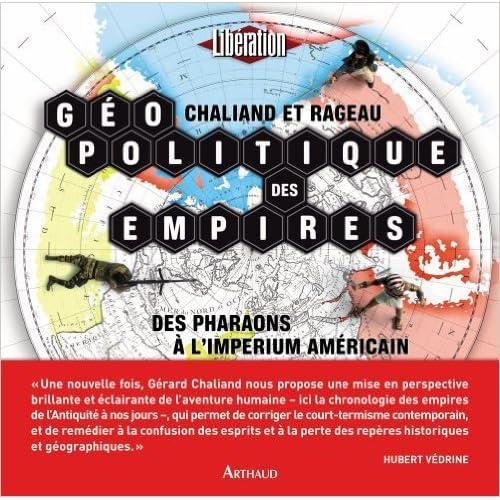 Géopolitique des empires : Des pharaons à l'imperium américain de Jean-Pierre Rageau,Gérard Chaliand ( 3 mars 2010 )