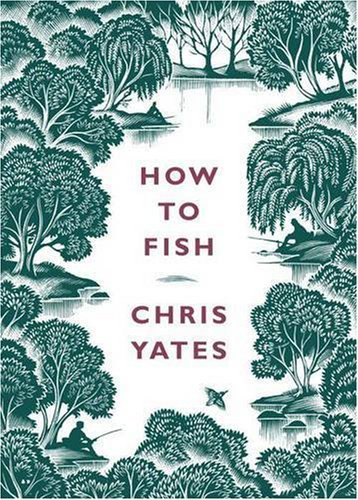 How to Fish by Chris Yates (2006-09-28)