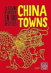 Chinatowns: La cuisine asiatique en 100 recettes