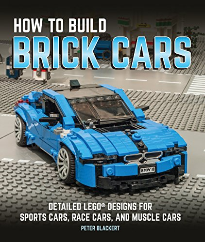 How to Build Brick Cars: Detailed LEGO Designs for Sports Cars, Race Cars, and Muscle Cars por Peter Blackert