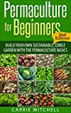 Permaculture for Beginners: Build Your Sustainable and Edible Garden with the Permaculture Basics (Gardening- Permaculture Book 1)