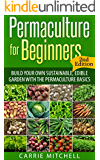 Permaculture for Beginners: Build Your Sustainable and Edible Garden with the Permaculture Basics (Gardening- Permaculture Book 1) (English Edition)