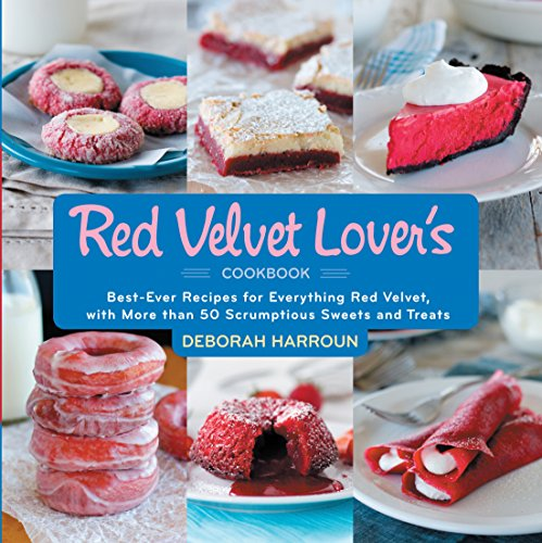 Red Velvet Lover's Cookbook, The: Best-Ever Versions for Everything Red Velvet, with More than 50 Scrumptious Sweets and Treats