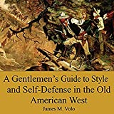 A Gentlemen's Guide to Style and Self-Defense in the Old American West: Traditional American History Series, Book 14