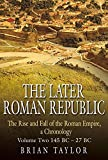 The Later Roman Republic: 145 BC - 27 BC (Rise and Fall of the Roman Empire, a Chronology)
