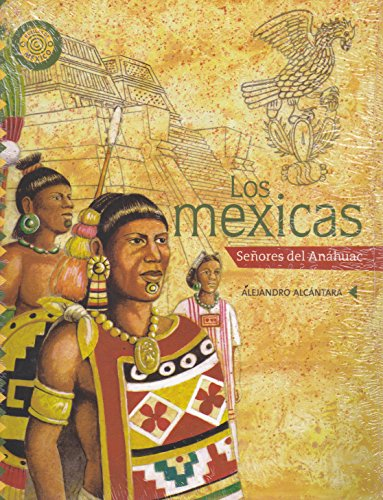 Los mexicas / The Mexica: Senores Del Anahuac / Lords of Anahuac (Lumen Infantil)