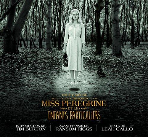 Miss Peregrine et les enfants particuliers - : Dans les coulisses de Miss Peregrine et les enfants particuliers par Tim Burton
