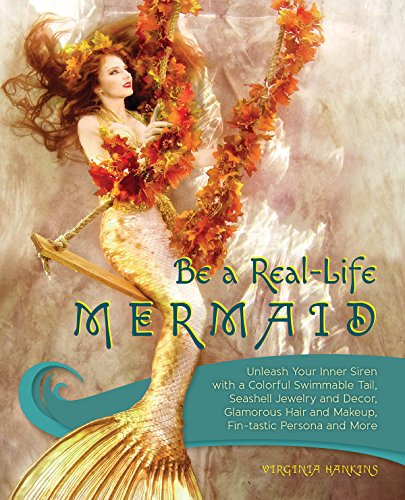 Be a Real-Life Mermaid: Unleash Your Inner Siren with a Colorful Swimmable Tail, Seashell Jewelry and Decor, Glamorous Hair and Makeup, Fintastic Persona and More (English Edition)