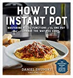 How to Instant Pot: Mastering All the Functions of the One Pot That Will Change the Way You Cook