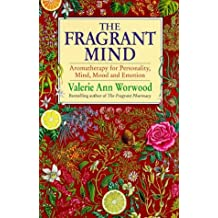 The Fragrant Mind: Aromatherapy for Emotional and Mental Well-being