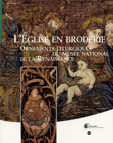 L'Eglise en broderie : Ornements liturgiques du musée national de la Renaissance