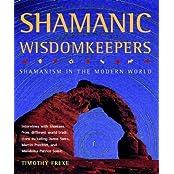 Shamanic Wisdomkeepers: Shamanism in the Modern World by Timothy Freke (1999-10-01)