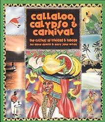 Callaloo, Calypso & Carnival: The Cuisine of Trinidad and Tobago by Dave Dewitt (1993-10-02)