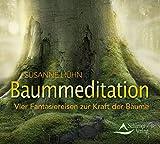 Baummeditation: Vier Fantasiereisen zur Kraft der Bäume - Susanne Hühn