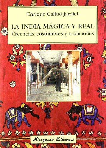 La India mágica y real. Creencias, costumbres y tradiciones (Viajes y Costumbres)
