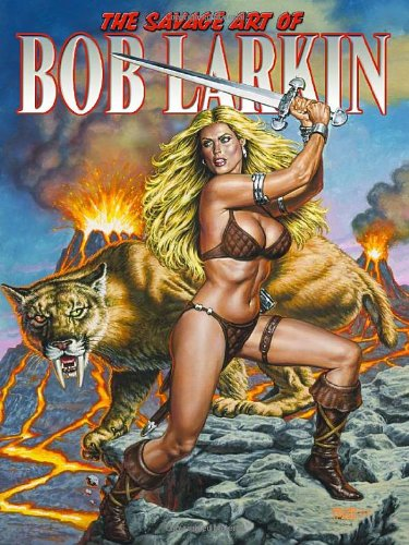 The Savage Art of Bob Larkin, Volume One