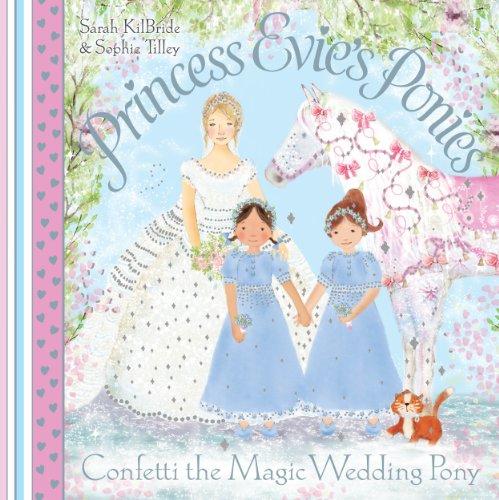 Princess Evie's Ponies: Confetti the Magic Wedding Pony (English Edition)