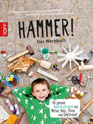 : 40 geniale Werkstattideen mit Metall, Holz, Stein und Elektronik! (Genial-spielzeug Für Kinder)