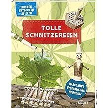 Tolle Schnitzereien - 16 kreative Projekte aus Grünholz: Erleben, entdecken, spielen