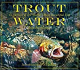 Trout Water: In Pursuit of the Worlds Most Beautiful Fish