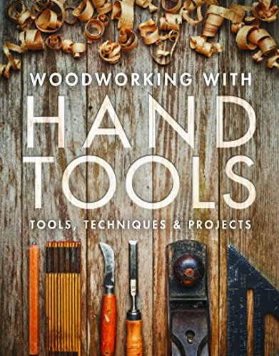 Woodworking with Hand Tools: Tools, Techniques & Projects (English Edition)