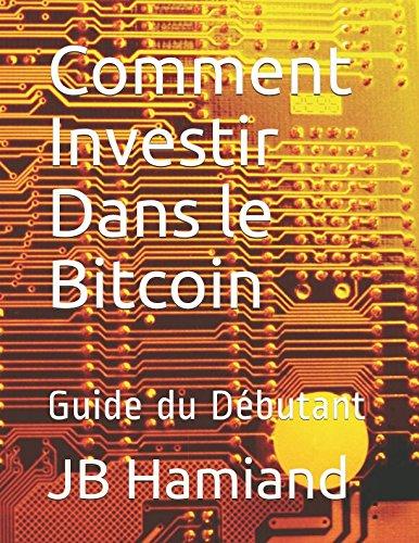 Comment Investir Dans le Bitcoin: Guide du Débutant