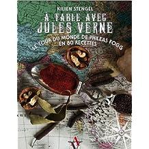 A table avec Jules Verne : Le tour du monde de Phileas Fogg en 80 recettes