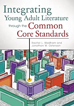Integrating Young Adult Literature Through the Common Core Standards di [Wadham, Rachel, Ostenson, Jon]