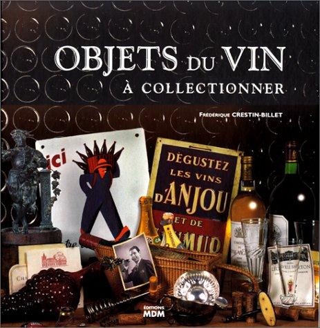 Objets du vin, à collectionner par F. Crestin-Billet