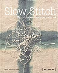 Slow Stitch : Mindful and Contemplative Textile Art  par Claire Wellesley-Smith