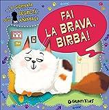 Fai la brava, Birba! La giornata segreta degli animali. Ediz. illustrata