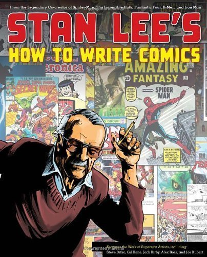 by Lee, Stan, Ditko, Steve, Kane, Gil, Kirby, Jack, Ross, Alex Stan Lee's How to Write Comics: From the Legendary Co-Creator of Spider-Man, the Incredible Hulk, Fantastic Four, X-Men, and Iron Man (2011) Paperback