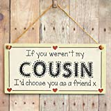 If you werent my Cousin Id choose you as a friend x - Cousin Friendship Gift Love Heart Frame Sign