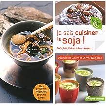 Je sais cuisiner le soja ! : Tofu, lait, farine, flocons...