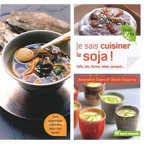 Je sais cuisiner le soja ! : Tofu, lait, farine, flocons... par Amandine Geers, Olivier Degorce